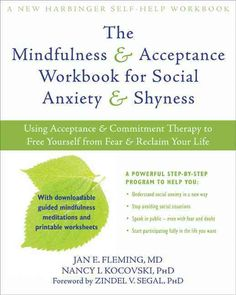 The Mindfulness & Acceptance Workbook for Social Anxiety & Shyness: Using Acceptance & Commitment Therapy to Free...