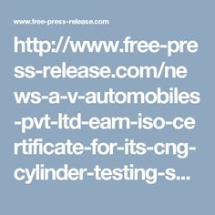 http://www.free-press-release.com/news-a-v-automobiles-pvt-ltd-earn-iso-certificate-for-its-cng-cylinder-testing-services-in-delhi-1481967301.html