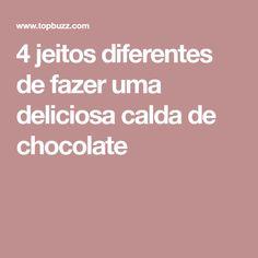 4 jeitos diferentes de fazer uma deliciosa calda de chocolate