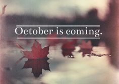 October is coming... I wish it was October the whole year...