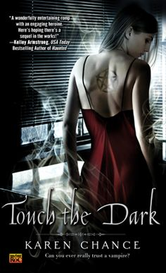"Cassandra Palmer Series (ADULT BOOK) Touch the Dark is the first in the series.  ""Karen Chance will enthrall you with her world of vampires, mages, and a fair maiden tough enough to kick their butts.""-Rebecca York."
