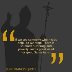 Pope Francis Quote - Need Good Samaritans