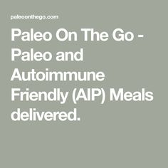 Paleo On The Go - Paleo and Autoimmune Friendly (AIP) Meals delivered.