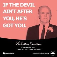If the devil ain't after you, he's got you. Image Quote from: FORSAKING ALL - TEMPE AZ TUESDAY 62-0123 - Rev. William Marrion Branham