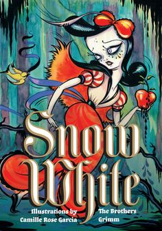 Snow White by The Brothers Grimm with illustrations by Camille Rose Garcia