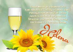 Helena Tvoje meno je v kalendári, tak nech sa Ti vždy všetko darí. Pekný kvietok, dúšok vína, nech Ti sviatok pripomína. Šťastie, zdravie, lásky veľa, to Ti dnes zo srdca želám Birthday Wishes, Happy Birthday, White Wine, Alcoholic Drinks, Champagne, Tableware, Glass, Blog, Cards