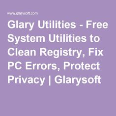 Glary Utilities - Free System Utilities to Clean Registry, Fix PC Errors, Protect Privacy | Glarysoft
