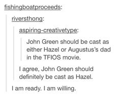 "John Green being cast as Hazel in the Fault in Our Stars movie ""I am ready. I am willing"""