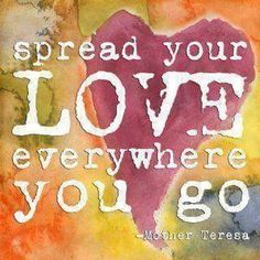 Spread Love everywhere you go - Mother Teresa All You Need Is Love, Peace And Love, Mother Teresa Quotes, Everywhere You Go, Spread Love, Me Time, Law Of Attraction, Picture Quotes, Relationship Quotes