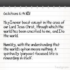 Galatians 6:14 NIV  May I never boast