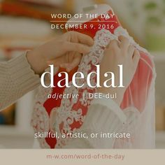 daedal - skillful, artistic, or intricate