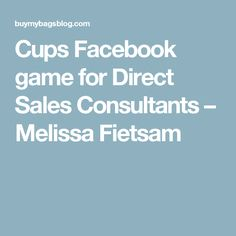 Cups Facebook game for Direct Sales Consultants – Melissa Fietsam