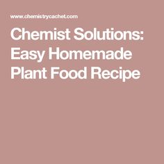 Chemist Solutions: Easy Homemade Plant Food Recipe