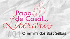 Papo de Casal... Literário #01 - O mimimi dos Best Sellers ~ Leio EU