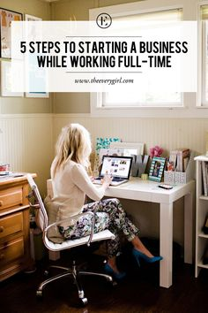 5 Steps to Starting a Business While Working Full-Time #theeverygirl