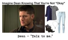 """Imagine Dean Knowing That You're Not ""Okay"""" by alyssaclair-winchester ❤ liked on Polyvore featuring Frame Denim, imagine, supernatural and DeanWinchester"