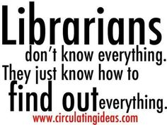 Librarians don't know everything. They just know how to find out everything. #biblioteques_UVEG                                                                                                                                                     More