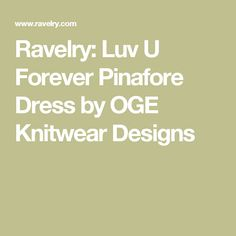Ravelry: Luv U Forever Pinafore Dress by OGE Knitwear Designs