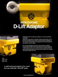 "D-lift adaptor (DLA) is a safe and convenient 3 in 1 tool for use with the ""Hi-Lift"" jack. Utilizing the D-ring points on most after market off-road bumper, the DLA locks the Hi-lift jack onto the vehicle to prevent the jack from slipping out from under the vehicle."