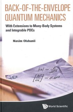 Back-of-the-envelope quantum mechanics : with extensions to many-body systems and integrable PDEs / Maxim Olshanii