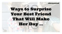 13 Ways to Surprise Your Best Friend That Will Make Her Day ... → 🍹…
