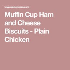 Muffin Cup Ham and Cheese Biscuits - Plain Chicken