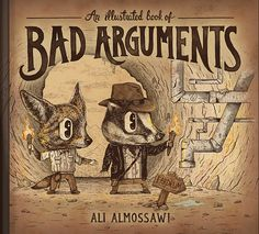 A charming, illustrated book detailing logical fallacies.  This book is available in its entirety for free online.  What a find!