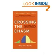 Crossing the Chasm: Marketing and Selling Disruptive Products to Mainstream Customers, Geoffrey A. Moore    From UO - LCB
