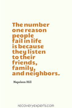 Inspirational Quote: The number one reason people fail in life is because they listen to their friends, family, and neighbors. ~Napoleon Hill  Follow us: https://www.pinterest.com/recoveryexpert