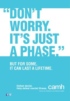 """Don't worry. It's just a phase."" When was the last time you heard this dismissive phrase about mental illness or addiction?"