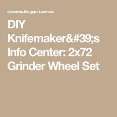 DIY Knifemaker's Info Center: 2x72 Grinder Wheel Set