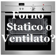 Forno Statico o Ventilato? Le differenze