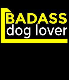 BADASS DOG LOVER by tdesignz