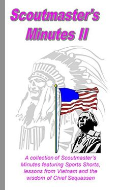 When one isent enought, Scoutmaster's Minutes II includes sport shorts, lessons from Vietnam and more wisdom from Chief Sequassen! A gift idea, definetly for the Scout Master you know!