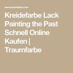 Kreidefarbe Lack Painting the Past Schnell Online Kaufen | Traumfarbe