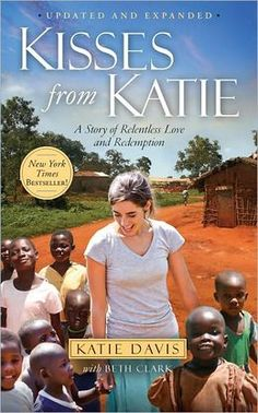 Kisses from Katie  100% Recommend - Katie walked away from the typical American life of suburban luxury and comfort to an unknown adventure with God. She is a modern-day Amy Carmichael.