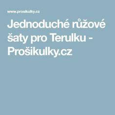 Jednoduché růžové šaty pro Terulku - Prošikulky.cz