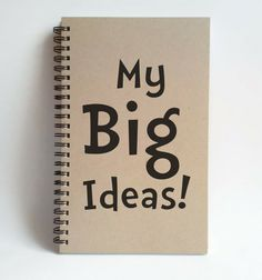 Check out this item in my Etsy shop https://www.etsy.com/listing/227749679/my-big-ideas-5x8-writing-journal-custom
