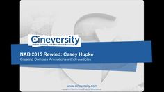 NAB 2015 Rewind - Casey Hupke: Creating Complex Animations with X-Particles