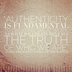 'Authenticity is fundamental to creativity' - http://www.jamesprescott.co.uk/blog/book-24-free/