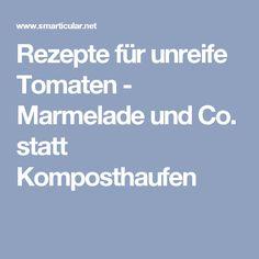 Rezepte für unreife Tomaten - Marmelade und Co. statt Komposthaufen