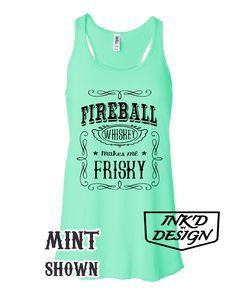 Fireball Whiskey Makes me Frisky Shirt, Fireball shirt, Summer Shirt, Drinking Shirt, Fireball, Womens Tank by INKDBYDESIGN on Etsy