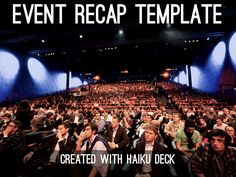 A Haiku Deck Event Recap Template to capture highlights from a conference or event.