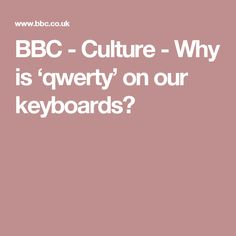 BBC - Culture - Why is 'qwerty' on our keyboards?