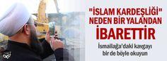 """""""İslam kardeşliği"""" neden bir yalandan ibarettir"""