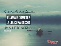 A arte de ser louco é jamais cometer a loucura de ser um sujeito normal. #arte #louco #loucura #normal