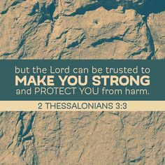 2 Thessalonians 3:3 The Lord will strengthen you and protect you.
