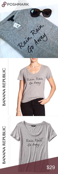 "Banana Republic ""Rain, Rain, Go Away"" Tee Very Comfortable Banana Republic Tee Pocket in front, 55% Cotton, 45% Modal Machine Wash, Imported Scoop neck, short sleeves, Chest pocket, Vented Hem  No trades or PP. Banana Republic Tops Tees - Short Sleeve"