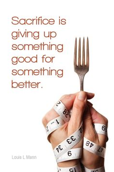 Daily Quotation for June 10, 2015 #quote #quoteoftheday - Sacrifice is giving up something good for something better. - Louis L Mann