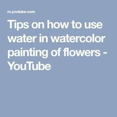 Tips on how to use water in watercolor painting of flowers - YouTube